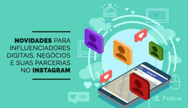 Novidades para influenciadores digitais, negócios e suas parcerias no Instagram