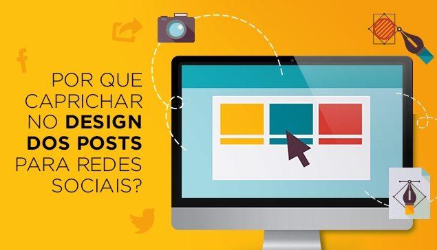 4 Motivos do Por que Caprichar no Design das Postagens para Redes Sociais