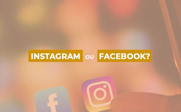Qual rede social devo escolher para o meu negócio: Instagram ou Facebook?